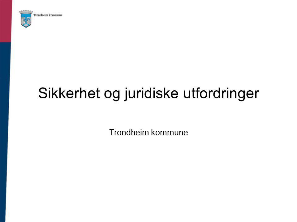 Sikkerhet og juridiske utfordringer Trondheim kommune