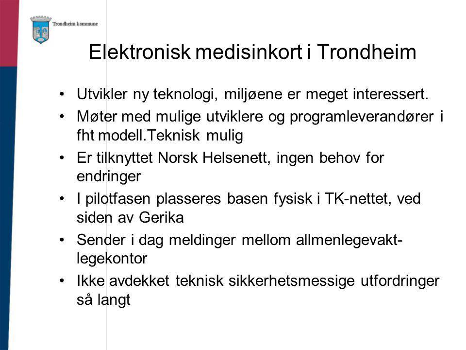 Elektronisk medisinkort i Trondheim Utvikler ny teknologi, miljøene er meget interessert. Møter med mulige utviklere og programleverandører i fht mode