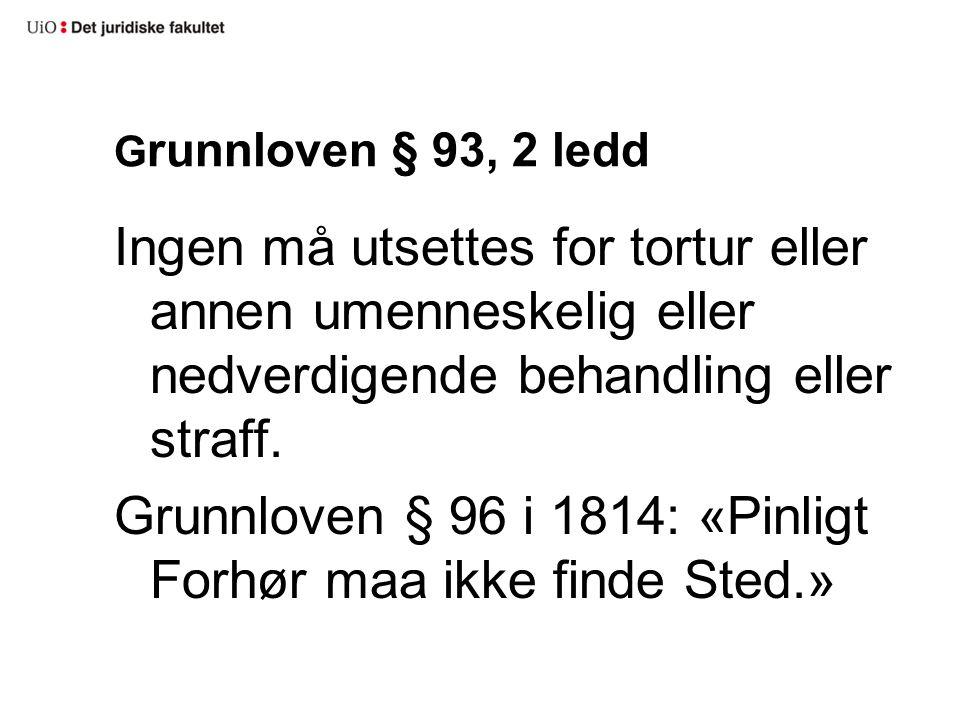 G runnloven § 93, 2 ledd Ingen må utsettes for tortur eller annen umenneskelig eller nedverdigende behandling eller straff.