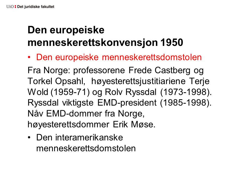 Den europeiske menneskerettskonvensjon 1950 Den europeiske menneskerettsdomstolen Fra Norge: professorene Frede Castberg og Torkel Opsahl, høyesterettsjustitiariene Terje Wold (1959-71) og Rolv Ryssdal (1973-1998).