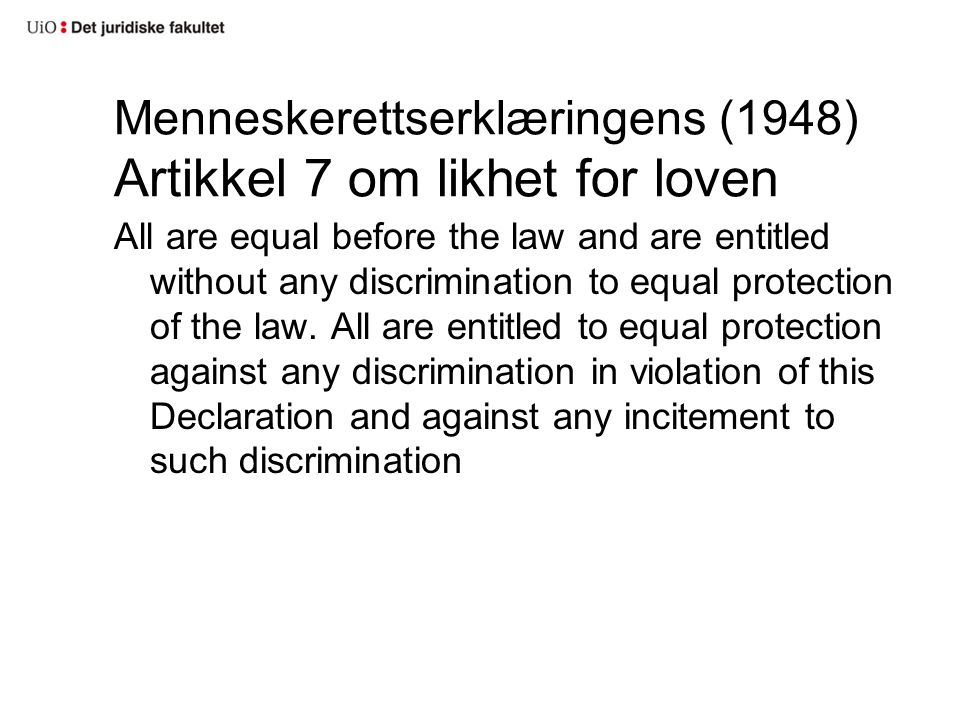 Menneskerettserklæringens (1948) Artikkel 7 om likhet for loven All are equal before the law and are entitled without any discrimination to equal prot
