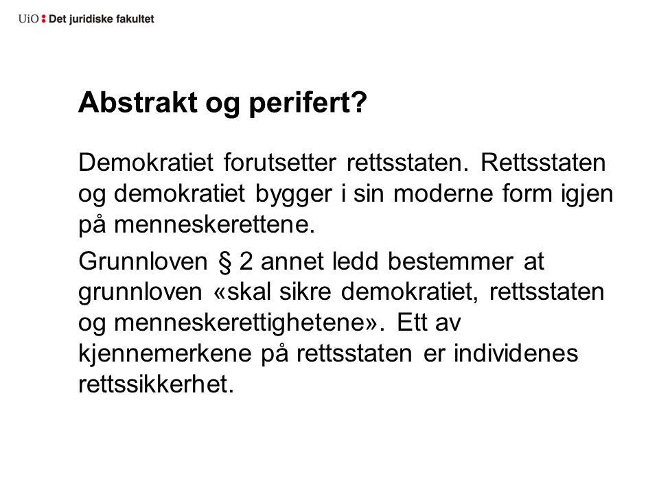 Abstrakt og perifert.Demokratiet forutsetter rettsstaten.