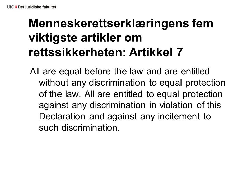 Menneskerettserklæringens fem viktigste artikler om rettssikkerheten: Artikkel 7 All are equal before the law and are entitled without any discriminat