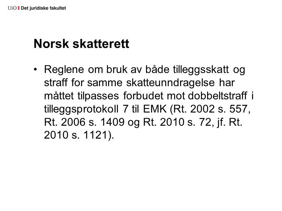 Norsk skatterett Reglene om bruk av både tilleggsskatt og straff for samme skatteunndragelse har måttet tilpasses forbudet mot dobbeltstraff i tilleggsprotokoll 7 til EMK (Rt.