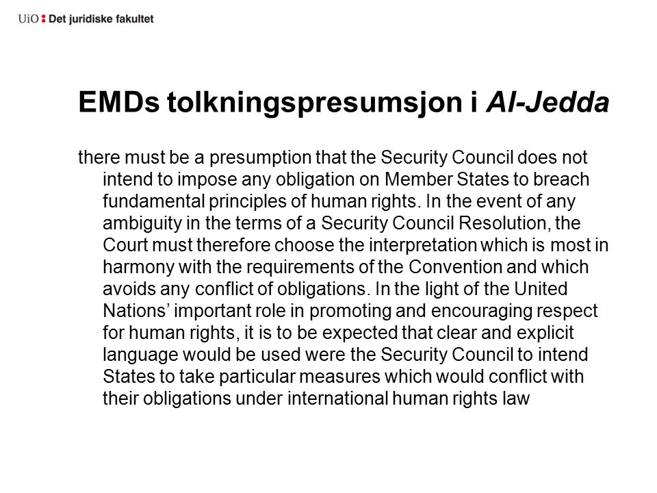 EMDs tolkningspresumsjon i Al-Jedda there must be a presumption that the Security Council does not intend to impose any obligation on Member States to