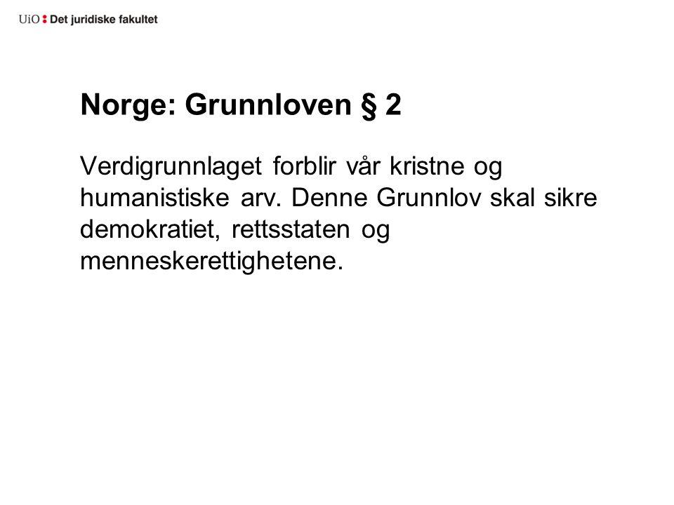Norge: Grunnloven § 2 Verdigrunnlaget forblir vår kristne og humanistiske arv.