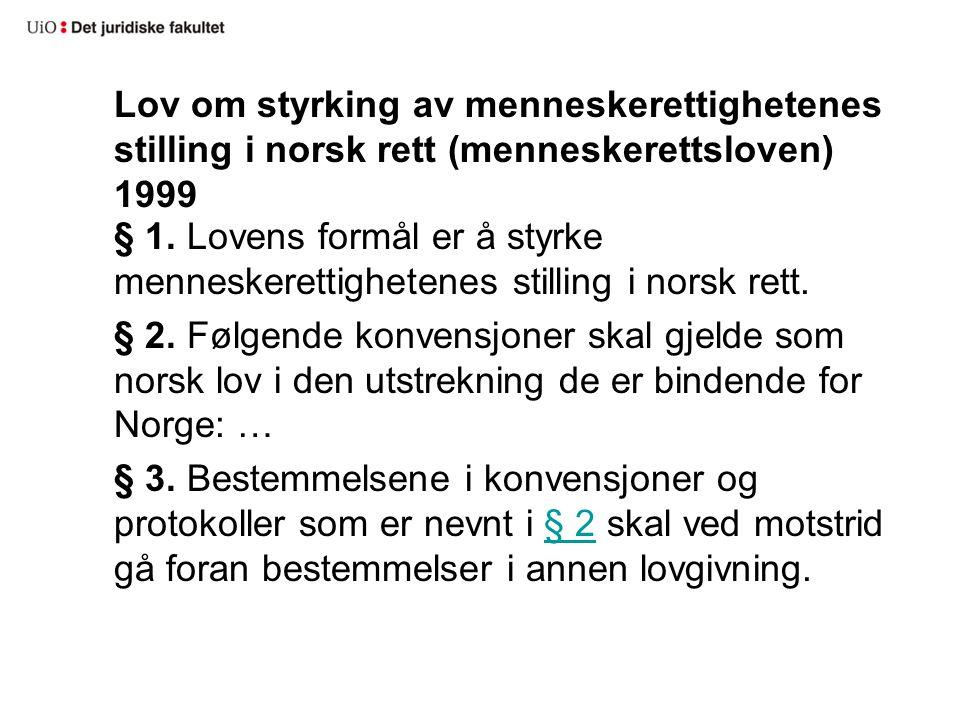 Lov om styrking av menneskerettighetenes stilling i norsk rett (menneskerettsloven) 1999 § 1.
