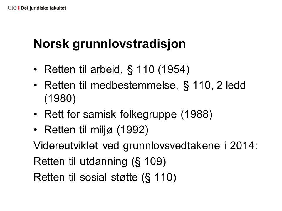 Norsk grunnlovstradisjon Retten til arbeid, § 110 (1954) Retten til medbestemmelse, § 110, 2 ledd (1980) Rett for samisk folkegruppe (1988) Retten til miljø (1992) Videreutviklet ved grunnlovsvedtakene i 2014: Retten til utdanning (§ 109) Retten til sosial støtte (§ 110)