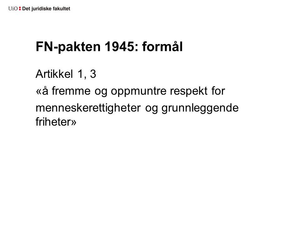 FN-pakten 1945: formål Artikkel 1, 3 «å fremme og oppmuntre respekt for menneskerettigheter og grunnleggende friheter»