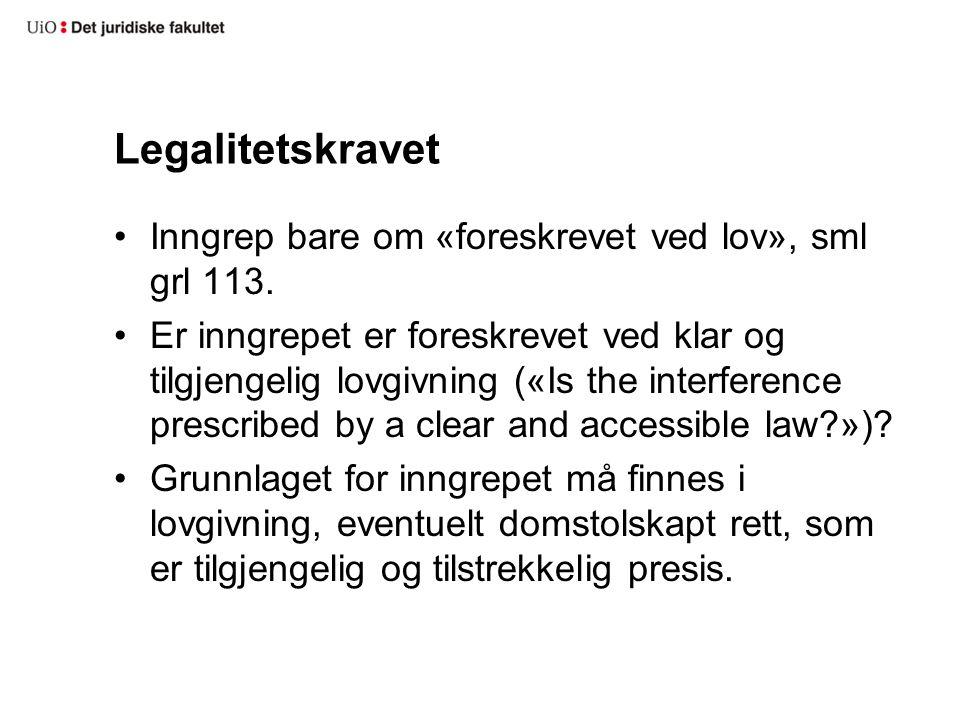 Legalitetskravet Inngrep bare om «foreskrevet ved lov», sml grl 113.
