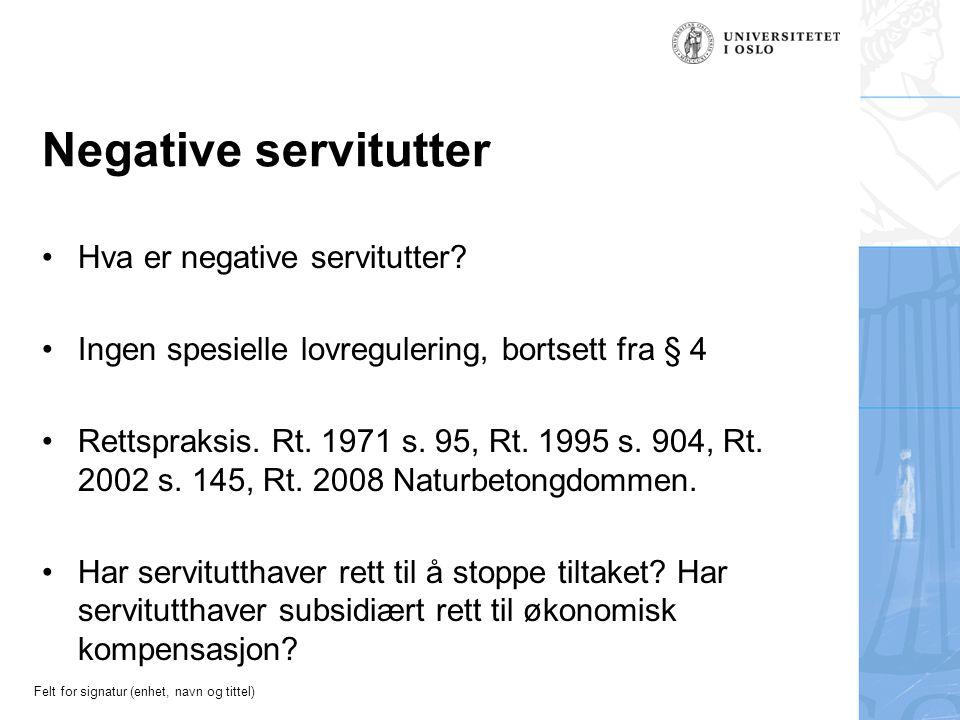 Felt for signatur (enhet, navn og tittel) Negative servitutter Hva er negative servitutter? Ingen spesielle lovregulering, bortsett fra § 4 Rettspraks