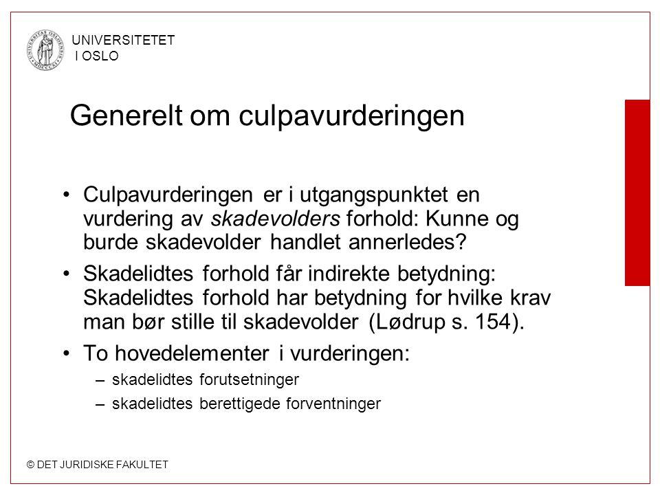 © DET JURIDISKE FAKULTET UNIVERSITETET I OSLO Generelt om culpavurderingen Culpavurderingen er i utgangspunktet en vurdering av skadevolders forhold: