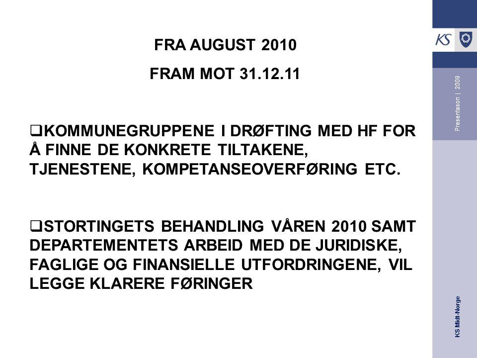 KS Midt-Norge Presentason | 2009 FRA AUGUST 2010 FRAM MOT 31.12.11  KOMMUNEGRUPPENE I DRØFTING MED HF FOR Å FINNE DE KONKRETE TILTAKENE, TJENESTENE, KOMPETANSEOVERFØRING ETC.