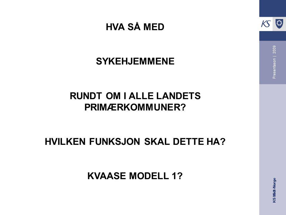 KS Midt-Norge Presentason | 2009 HVA SÅ MED SYKEHJEMMENE RUNDT OM I ALLE LANDETS PRIMÆRKOMMUNER.