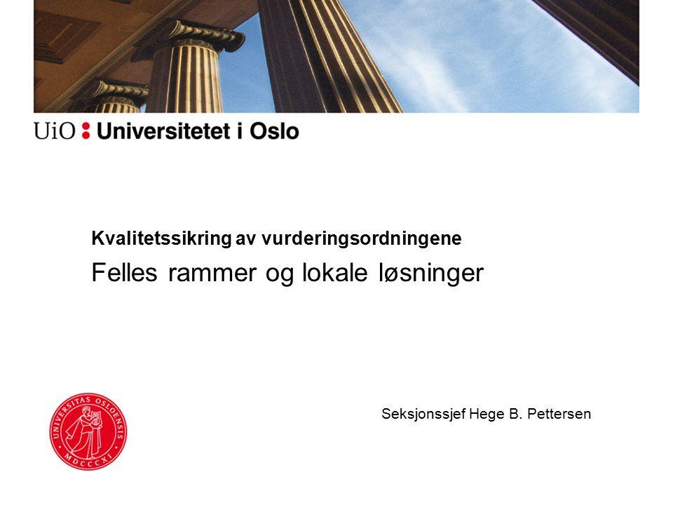 Kvalitetssikring av vurderingsordningene Felles rammer og lokale løsninger Seksjonssjef Hege B. Pettersen