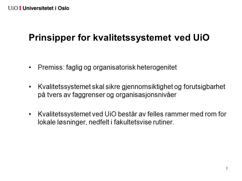 Prinsipper for kvalitetssystemet ved UiO Premiss: faglig og organisatorisk heterogenitet Kvalitetssystemet skal sikre gjennomsiktighet og forutsigbarh