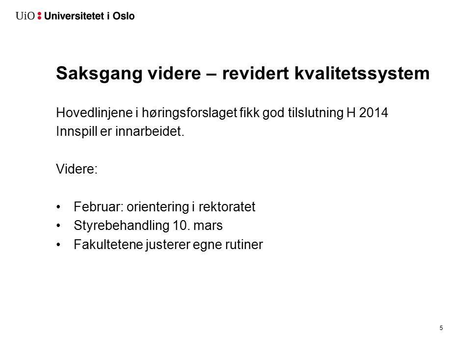 Saksgang videre – revidert kvalitetssystem Hovedlinjene i høringsforslaget fikk god tilslutning H 2014 Innspill er innarbeidet. Videre: Februar: orien