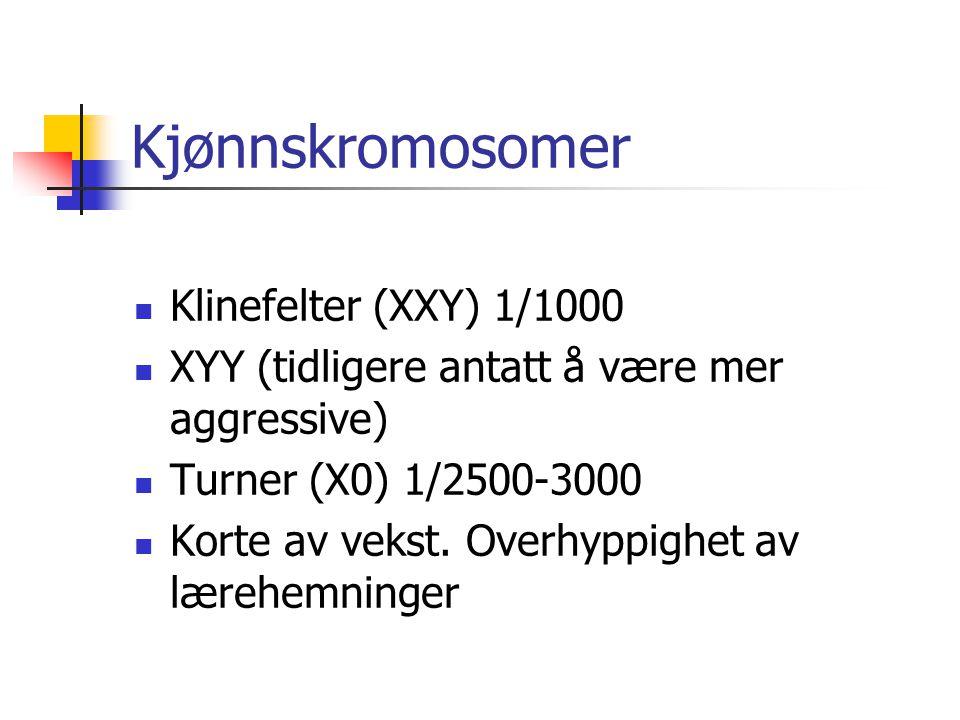 Kjønnskromosomer Klinefelter (XXY) 1/1000 XYY (tidligere antatt å være mer aggressive) Turner (X0) 1/2500-3000 Korte av vekst. Overhyppighet av lærehe