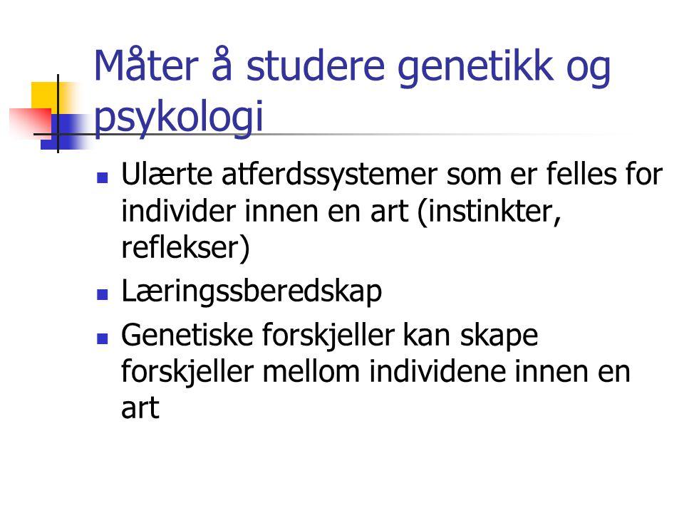 Måter å studere genetikk og psykologi Ulærte atferdssystemer som er felles for individer innen en art (instinkter, reflekser) Læringssberedskap Geneti