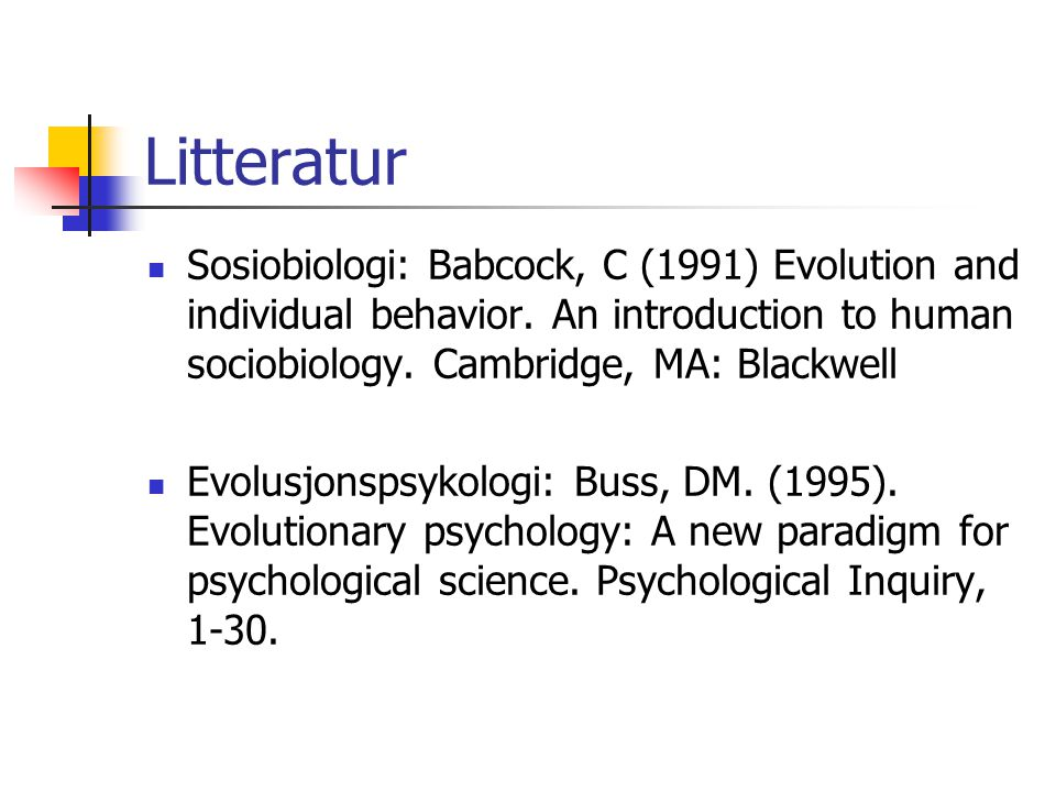 Litteratur Sosiobiologi: Babcock, C (1991) Evolution and individual behavior. An introduction to human sociobiology. Cambridge, MA: Blackwell Evolusjo
