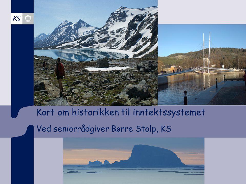 Kort om historikken til inntektssystemet Ved seniorrådgiver Børre Stolp, KS