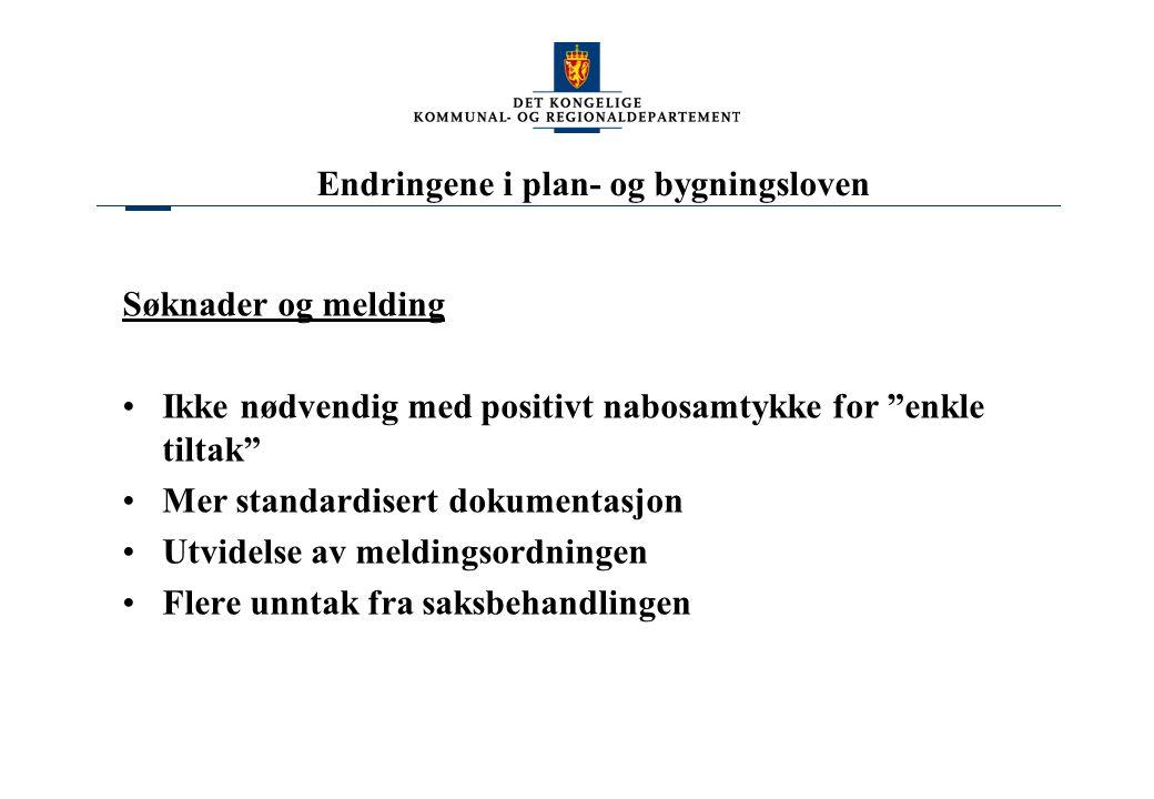 Endringene i plan- og bygningsloven Søknader og melding Ikke nødvendig med positivt nabosamtykke for enkle tiltak Mer standardisert dokumentasjon Utvidelse av meldingsordningen Flere unntak fra saksbehandlingen