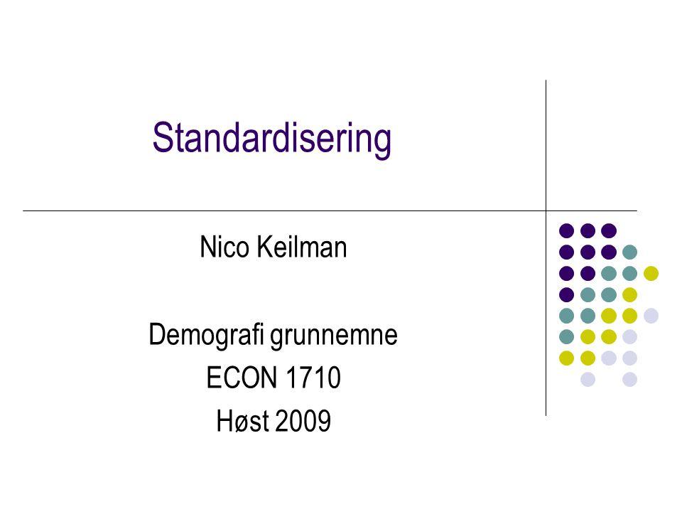 Standardisering Nico Keilman Demografi grunnemne ECON 1710 Høst 2009