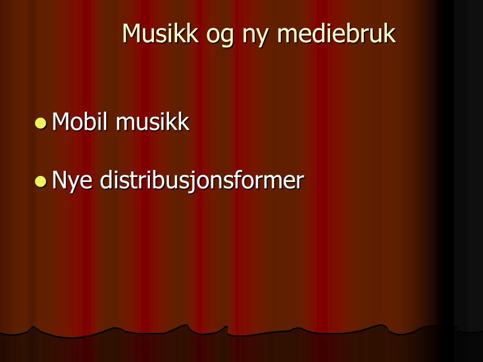 Musikk og ny mediebruk Mobil musikk Mobil musikk Nye distribusjonsformer Nye distribusjonsformer