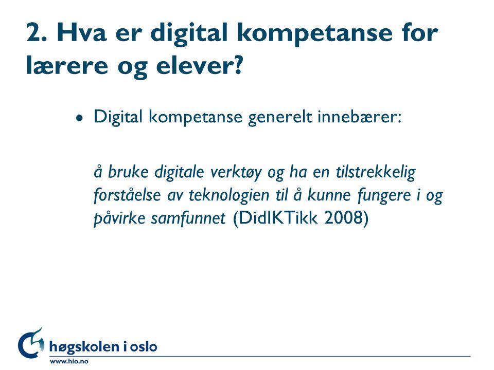 2. Hva er digital kompetanse for lærere og elever.