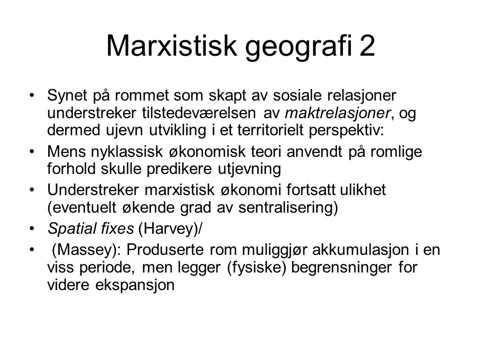 Marxistisk geografi 3 Sterkt fokus på klassekamp som sentral drivkraft i øk.