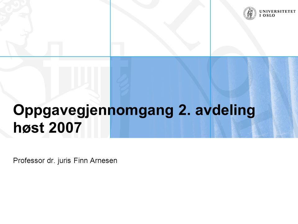 Oppgavegjennomgang 2. avdeling høst 2007 Professor dr. juris Finn Arnesen