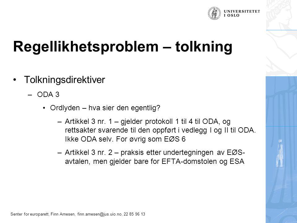 Senter for europarett, Finn Arnesen, finn.arnesen@jus.uio.no, 22 85 96 13 Regellikhetsproblem – tolkning Tolkningsdirektiver –ODA 3 Ordlyden – hva sier den egentlig.
