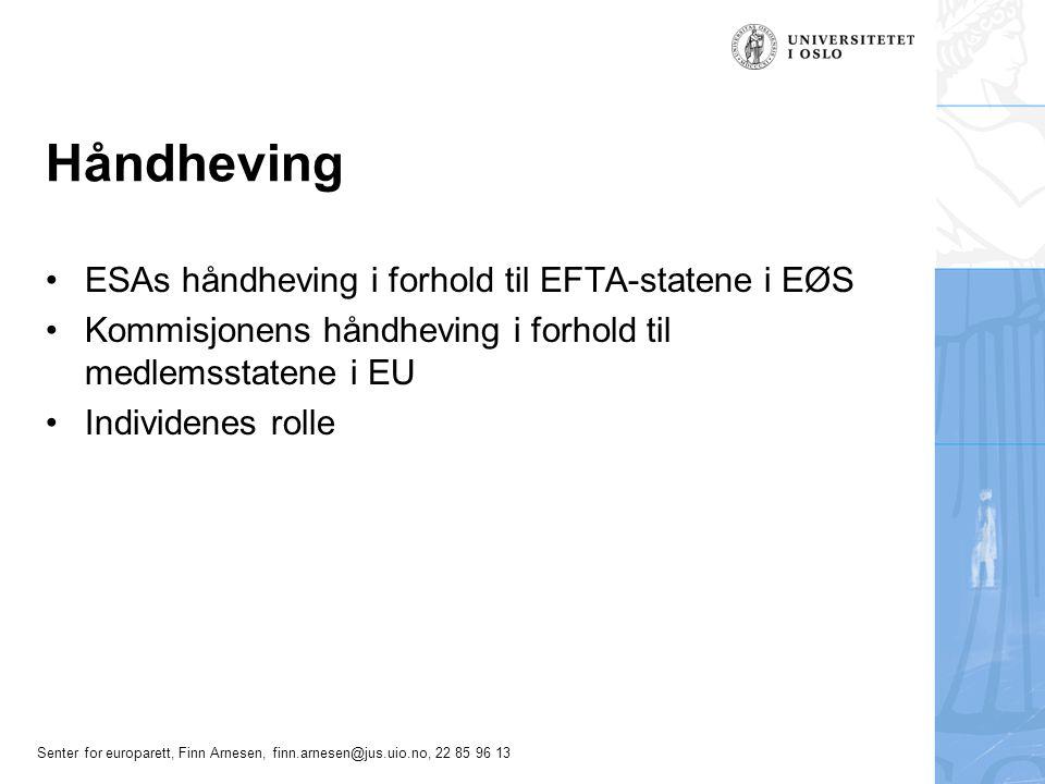 Senter for europarett, Finn Arnesen, finn.arnesen@jus.uio.no, 22 85 96 13 Håndheving ESAs håndheving i forhold til EFTA-statene i EØS Kommisjonens håndheving i forhold til medlemsstatene i EU Individenes rolle