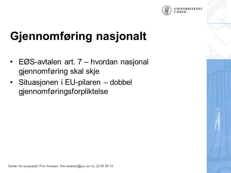 Senter for europarett, Finn Arnesen, finn.arnesen@jus.uio.no, 22 85 96 13 Gjennomføring nasjonalt EØS-avtalen art.