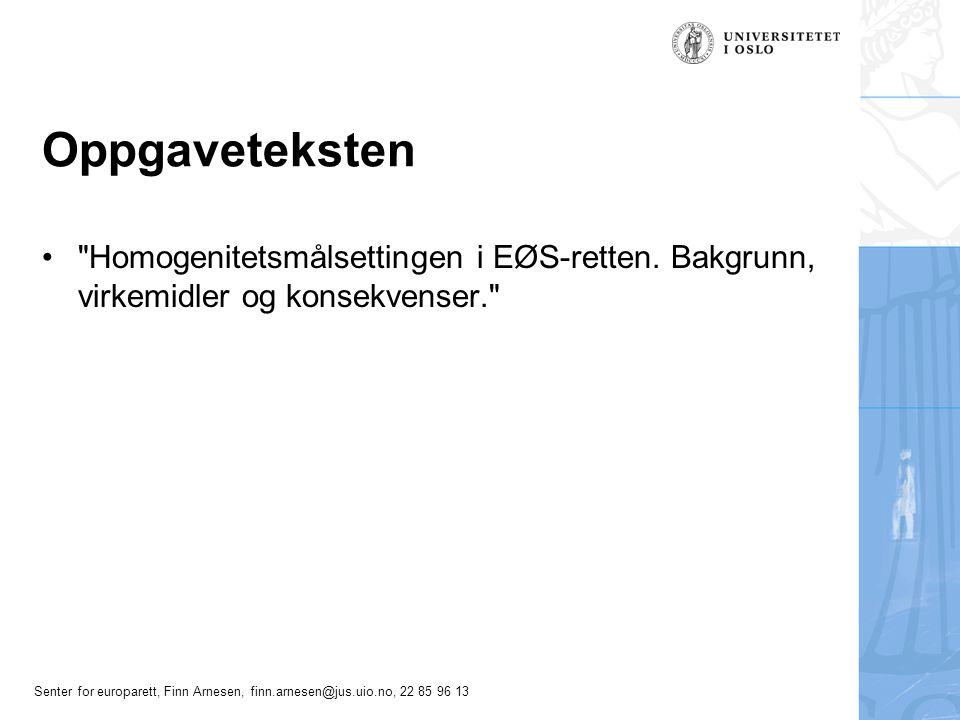 Senter for europarett, Finn Arnesen, finn.arnesen@jus.uio.no, 22 85 96 13 Disposisjon Innledning Homogenitetsmålsettingen Bakgrunn Virkemidlene Grenser for homogenitet EU – EØS-rett Konsekvenser Avslutning