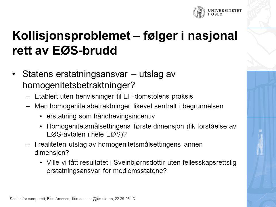 Senter for europarett, Finn Arnesen, finn.arnesen@jus.uio.no, 22 85 96 13 Kollisjonsproblemet – følger i nasjonal rett av EØS-brudd Statens erstatningsansvar – utslag av homogenitetsbetraktninger.