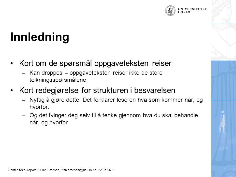 Senter for europarett, Finn Arnesen, finn.arnesen@jus.uio.no, 22 85 96 13 Regellikhet – u/løste problemer Endringer i EU-traktaten –Einarsson, REC 2002 s.