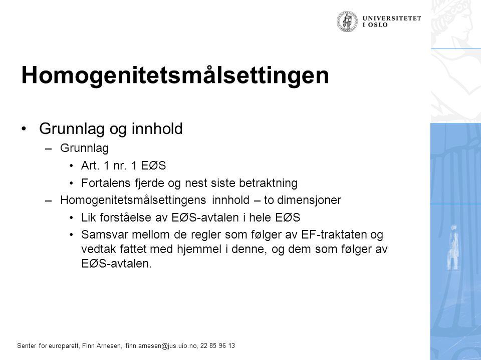 Senter for europarett, Finn Arnesen, finn.arnesen@jus.uio.no, 22 85 96 13 Homogenitetsmålsettingen Grunnlag og innhold –Grunnlag Art.