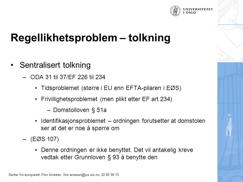 Senter for europarett, Finn Arnesen, finn.arnesen@jus.uio.no, 22 85 96 13 Regellikhetsproblem - tolkning Tolkningsdirektiver –EØS 6 Ordlyden – hva sier den egentlig.