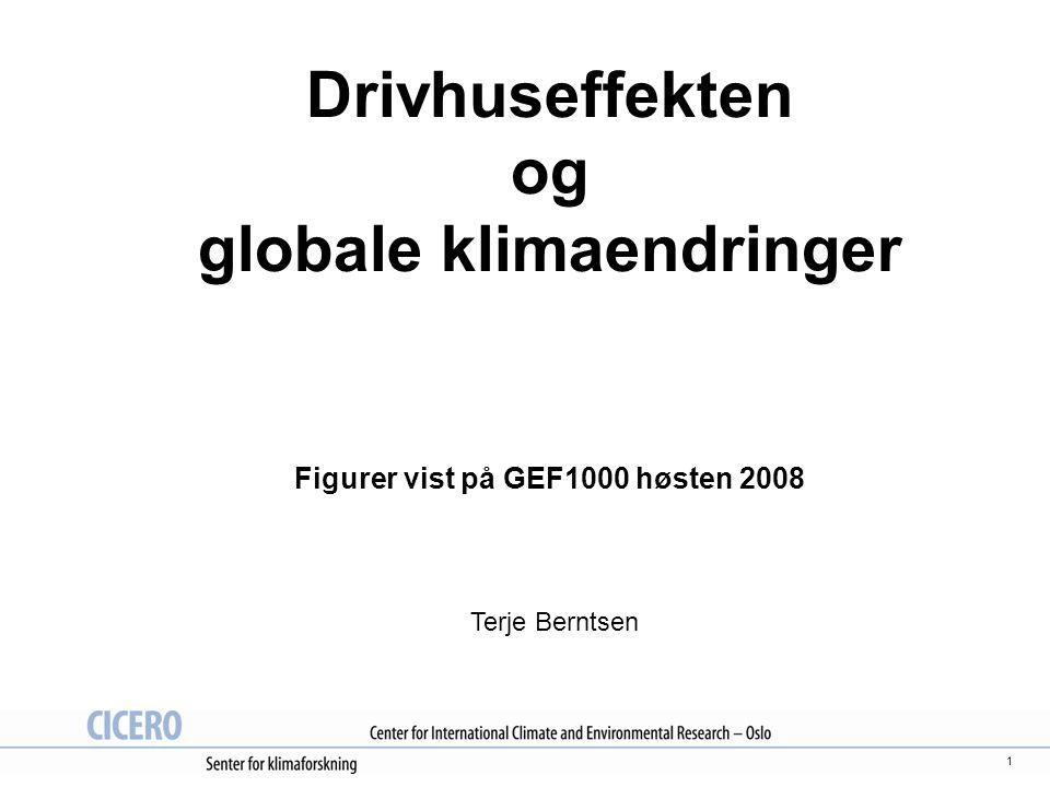 1 Drivhuseffekten og globale klimaendringer Figurer vist på GEF1000 høsten 2008 Terje Berntsen