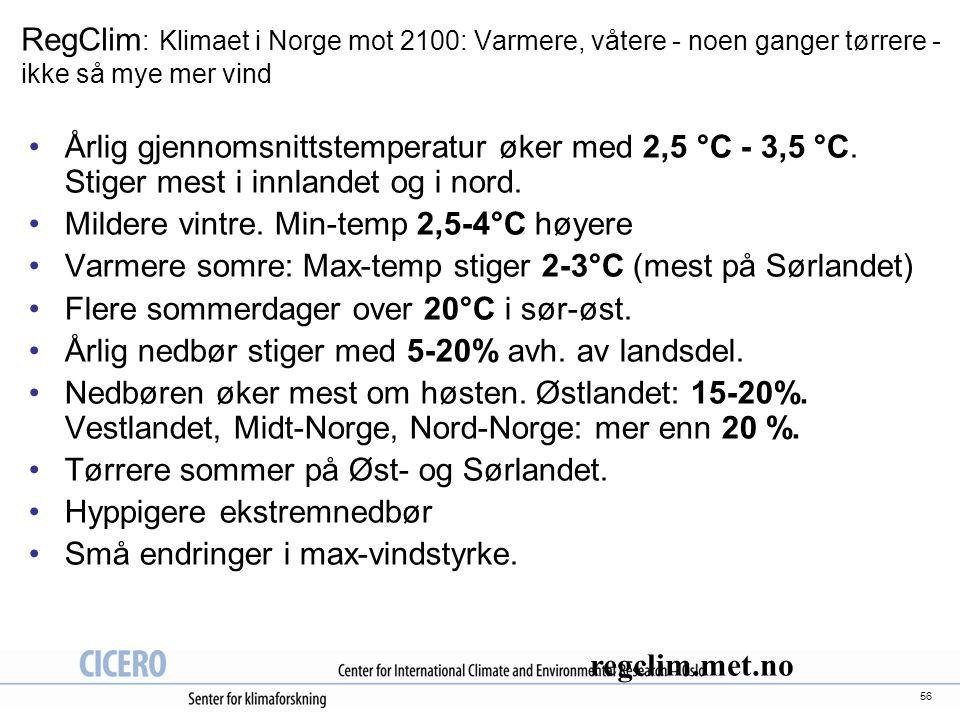 56 RegClim : Klimaet i Norge mot 2100: Varmere, våtere - noen ganger tørrere - ikke så mye mer vind Årlig gjennomsnittstemperatur øker med 2,5 °C - 3,