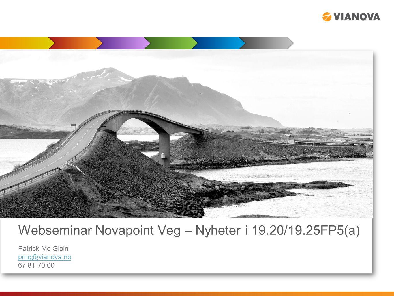 Webseminar Novapoint Veg – Nyheter i 19.20/19.25FP5(a) Patrick Mc Gloin pmg@vianova.no 67 81 70 00 pmg@vianova.no