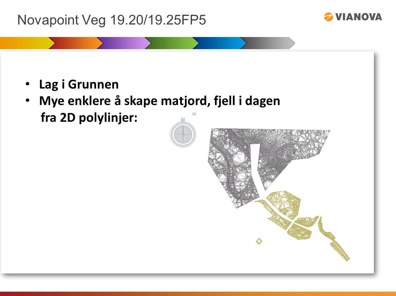 Novapoint Veg 19.20/19.25FP5 Lag i Grunnen Mye enklere å skape matjord, fjell i dagen fra 2D polylinjer: