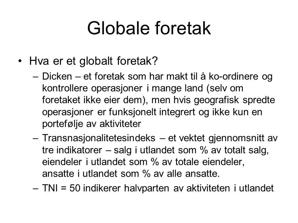Globale foretak Hva er et globalt foretak? –Dicken – et foretak som har makt til å ko-ordinere og kontrollere operasjoner i mange land (selv om foreta