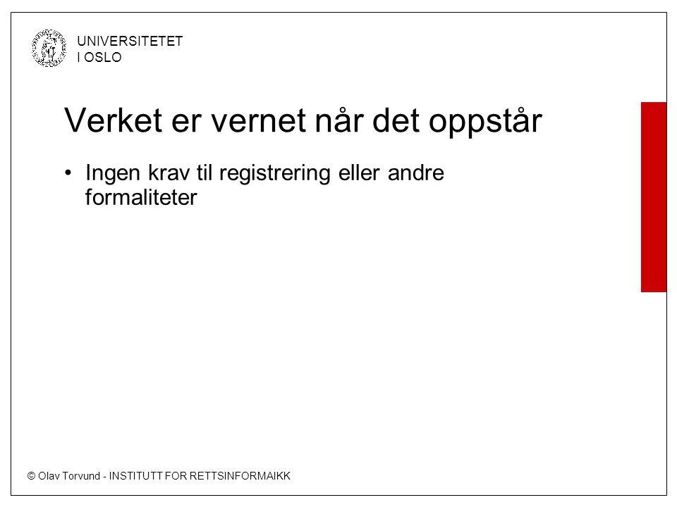 © Olav Torvund - INSTITUTT FOR RETTSINFORMAIKK UNIVERSITETET I OSLO Verket er vernet når det oppstår Ingen krav til registrering eller andre formaliteter