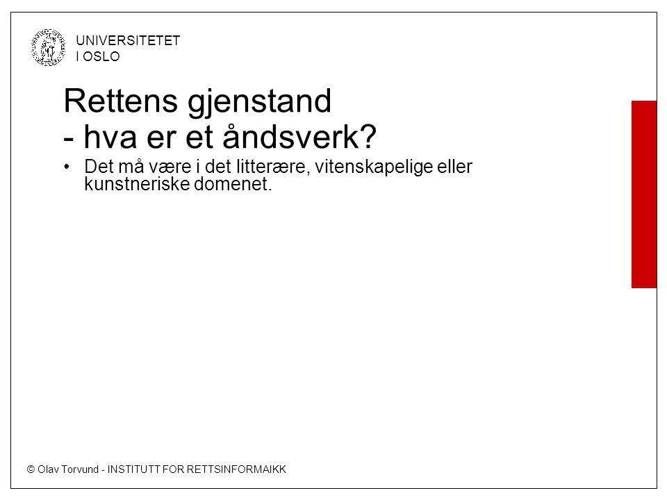 © Olav Torvund - INSTITUTT FOR RETTSINFORMAIKK UNIVERSITETET I OSLO Rettens gjenstand - hva er et åndsverk.