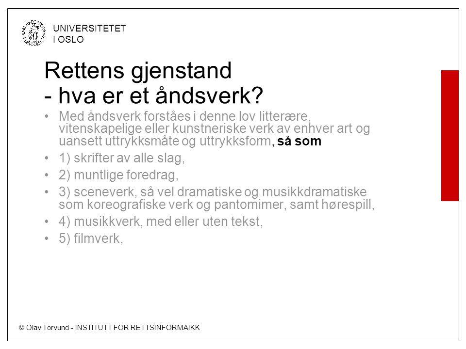 © Olav Torvund - INSTITUTT FOR RETTSINFORMAIKK UNIVERSITETET I OSLO Åndsverk Må være resultat av skapende innsats –andre innsatsfaktorer som arbeidsinnsats, penger m.m.