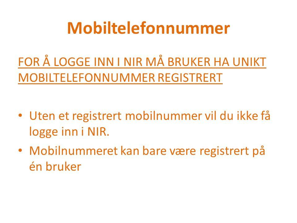 Mobiltelefonnummer FOR Å LOGGE INN I NIR MÅ BRUKER HA UNIKT MOBILTELEFONNUMMER REGISTRERT Uten et registrert mobilnummer vil du ikke få logge inn i NIR.