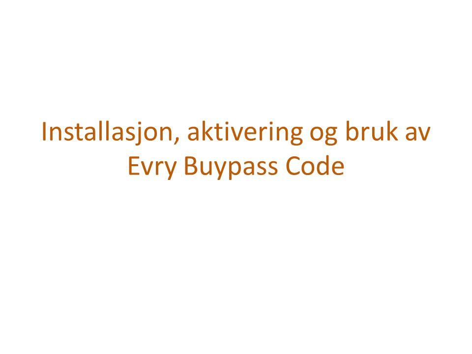 Installasjon, aktivering og bruk av Evry Buypass Code