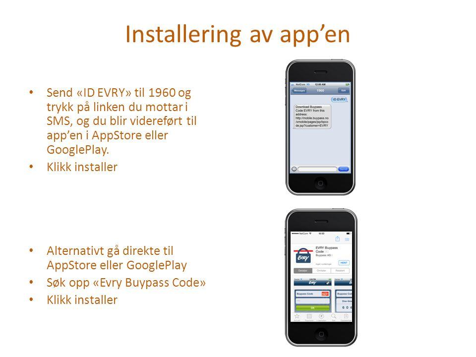 Installering av app'en Send «ID EVRY» til 1960 og trykk på linken du mottar i SMS, og du blir videreført til app'en i AppStore eller GooglePlay.